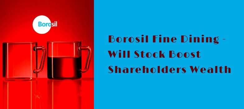 Borosil Fine Dining, Will Stock Boost Shareholders Wealth