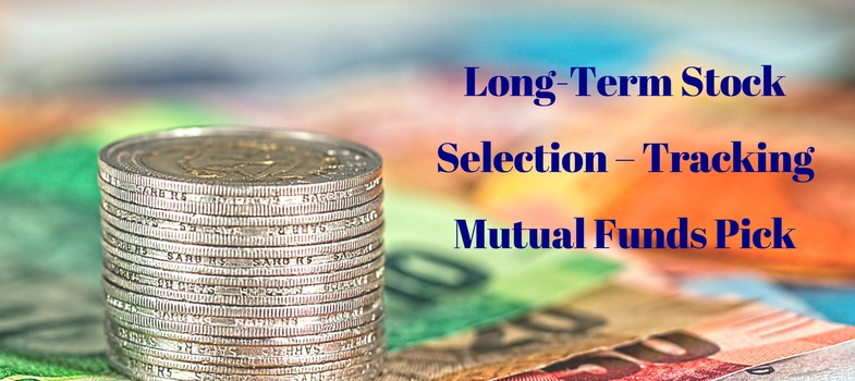 Long Term Stock Selection – Tracking Mutual Funds Pick