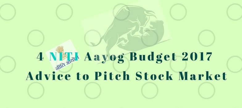 4-NITI-Aayog-Budget-2017-Advice-to-Pitch-Indian-Stock-Market.