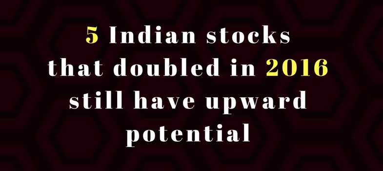 5 Indian stocks that doubled in 2016 still have upward potential