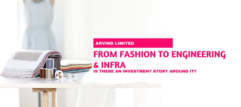 Arvind Ltd - From faishon to engineering and infra - is there an investment story around it