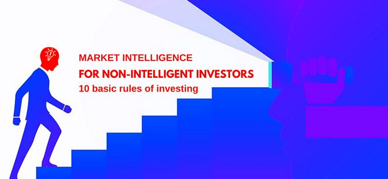 Market intelligence for non-intelligent investors - 10 basic rules of investing