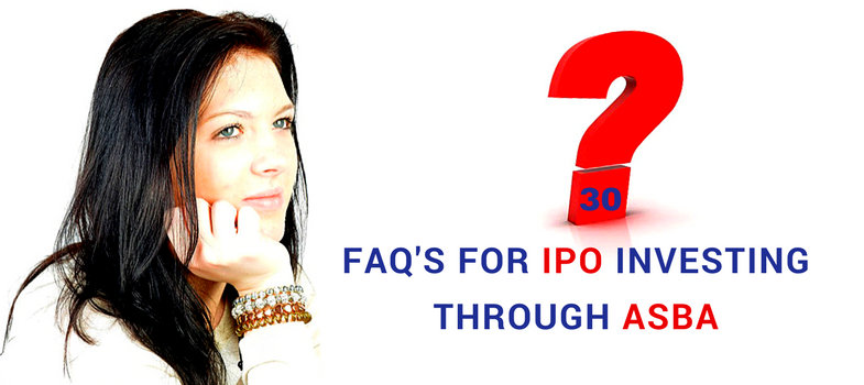 30 FAQS for IPO INVESTMENT THROUGH ASBA