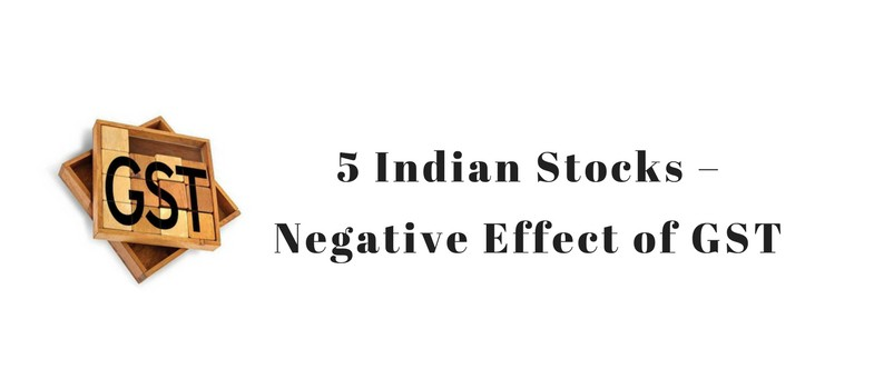 5 Indian Stocks – Negative Effect of GST