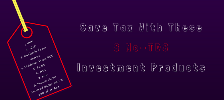 Save tax with these 8 no-TDS investment products