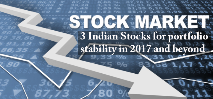 3 Indian Stocks for portfolio stability in 2017 and beyond
