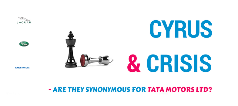 Cyrus & crisis - are they synonymous for Tata Motors Ltd