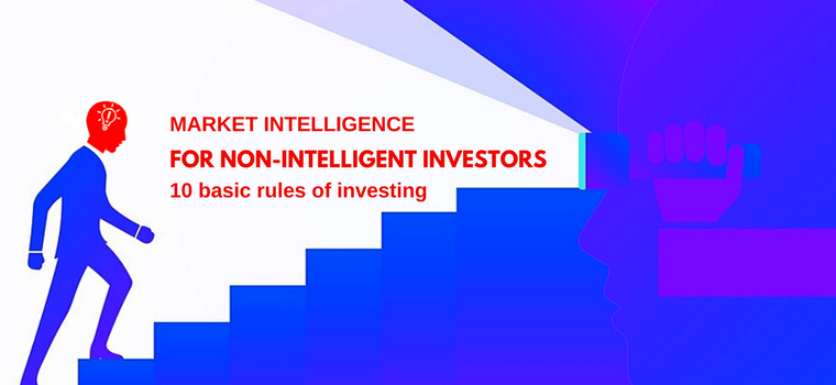 Market intelligence for non-intelligent investors - 10 basic rules of investing