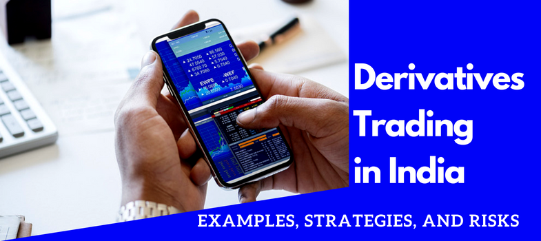 Derivatives trading in India – examples, strategies and risks