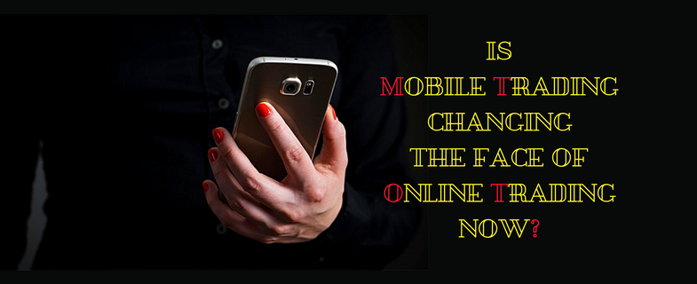 Is Mobile Trading changing the face of Online Trading now