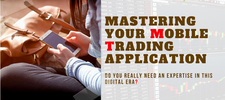 Mastering your mobile trading application – expertise in this digital era!