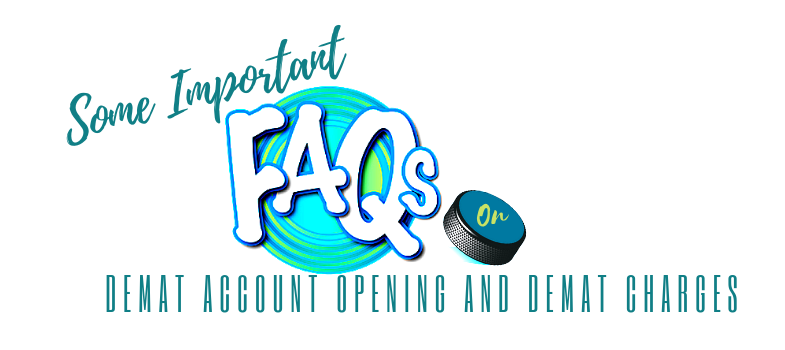Some important FAQ on demat account opening and demat charges