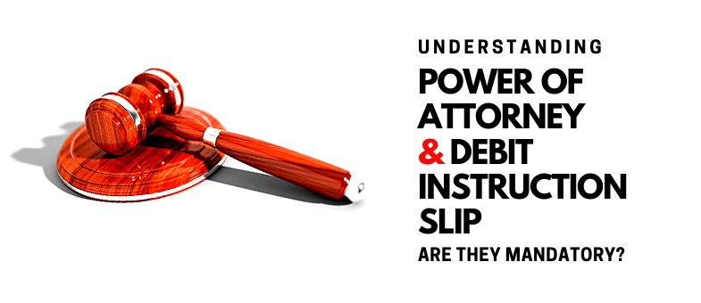 Understanding power of attorney and debit instruction slip – are they mandatory?