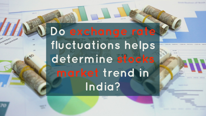 Do exchange rate fluctuations helps determine the stocks market trend in India