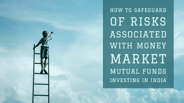 How to safeguard of risks associated with money market mutual funds investing in India
