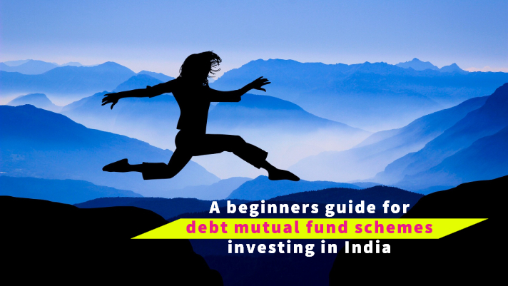A beginners guide for debt mutual fund schemes investing in India