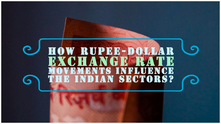 How Rupee-Dollar exchange rate movements influence the Indian sectors