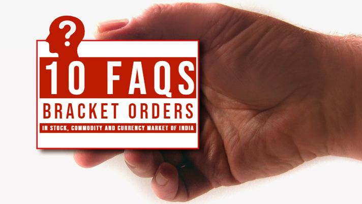 10 FAQs – Bracket orders in stock, commodity and currency market of India
