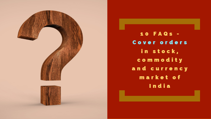 10 FAQs - Cover orders in stock, commodity and currency market of India
