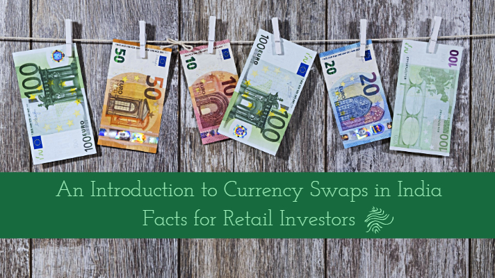 An introduction to currency swaps in India - facts for retail investors