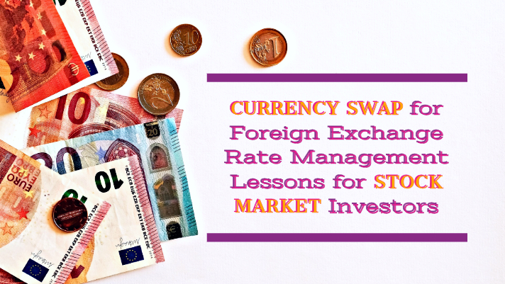 Currency swap for foreign exchange rate management - lessons for stock market investors