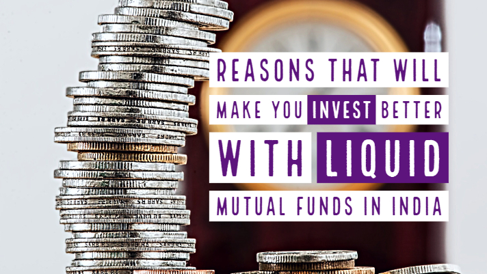 Reasons that will make you invest better with liquid mutual funds in India