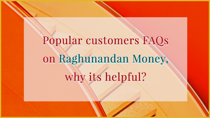 Popular customers FAQs on Raghunandan Money, why its helpful?