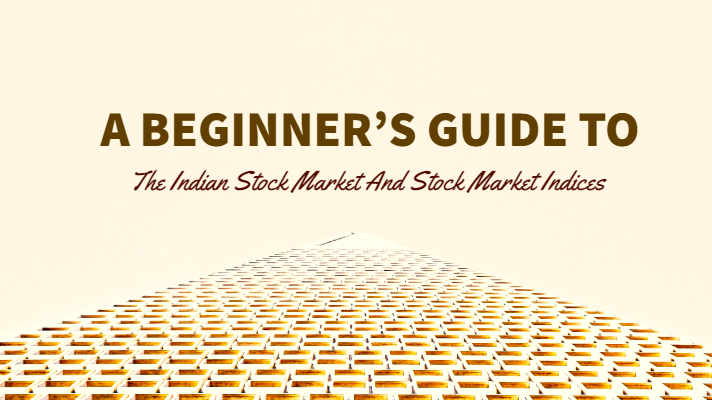 A Beginner's Guide To The Indian Stock Market And Stock Market Indices