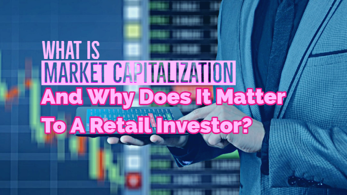 What Is Market Capitalization And Why Does It Matter To A Retail Investor