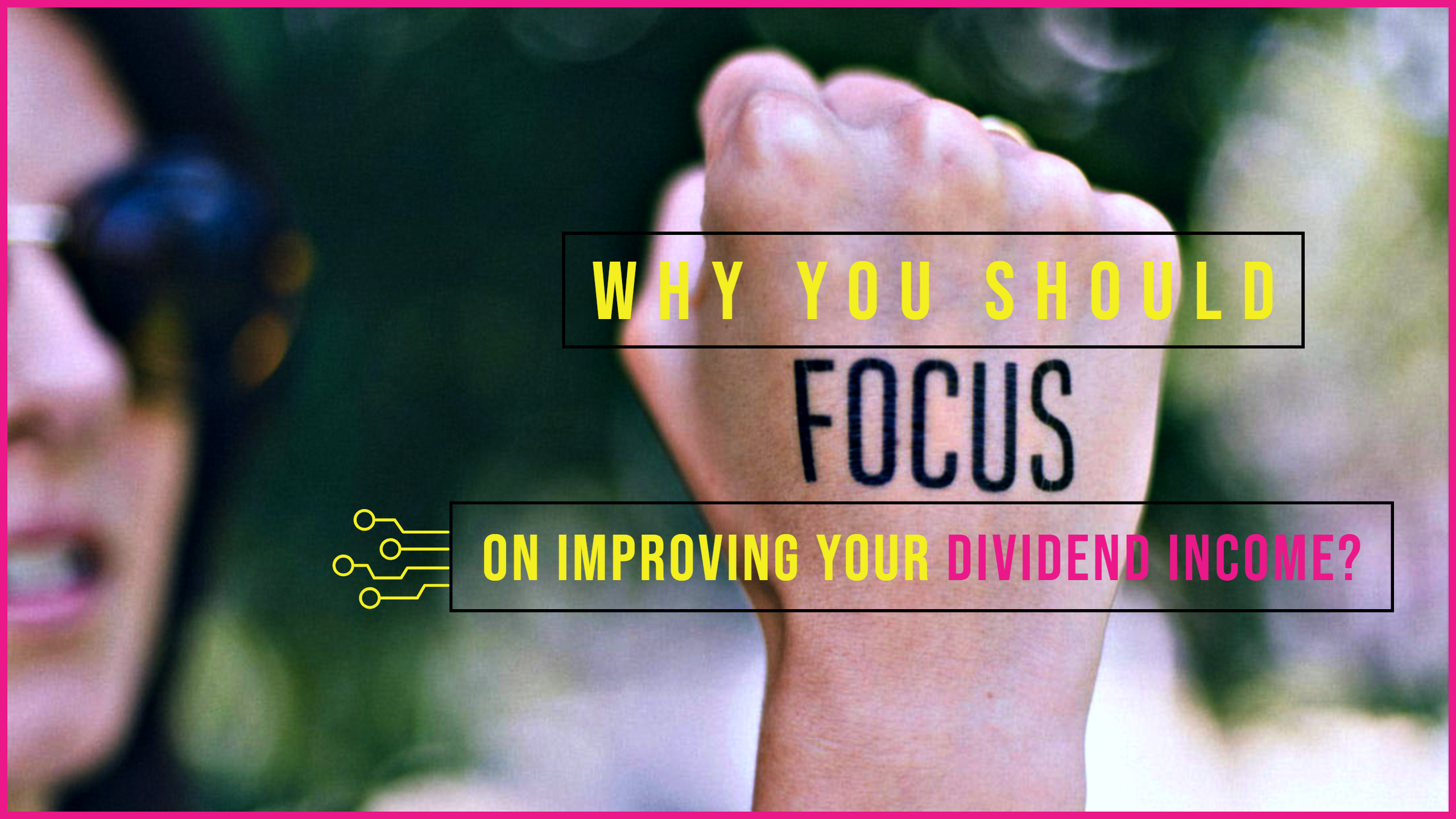 Why You Should Focus On Improving Your Dividend Income?