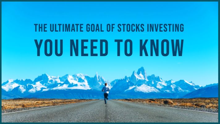 The ultimate goal of stocks-investing you need to know first