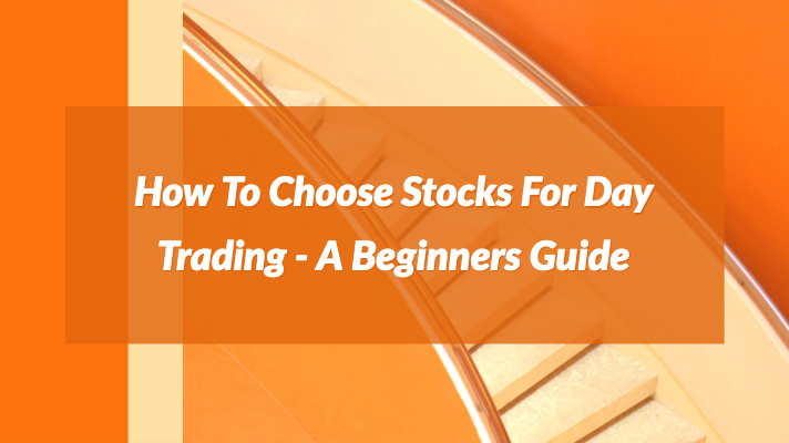 As a beginner how to choose stocks for day trading