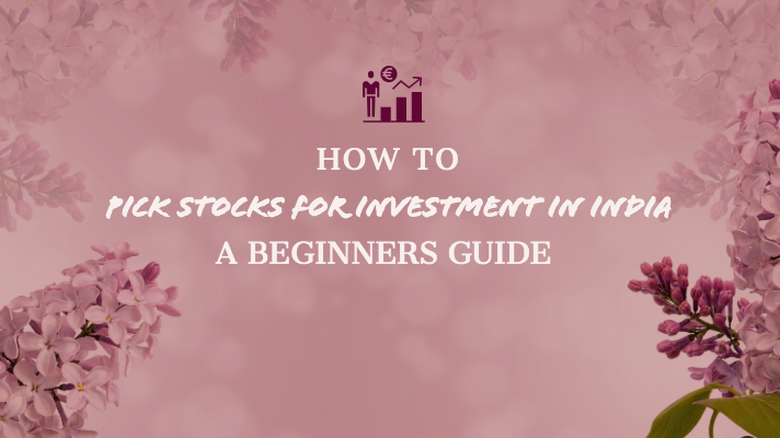 How to pick stocks for investment in India - a beginners guide