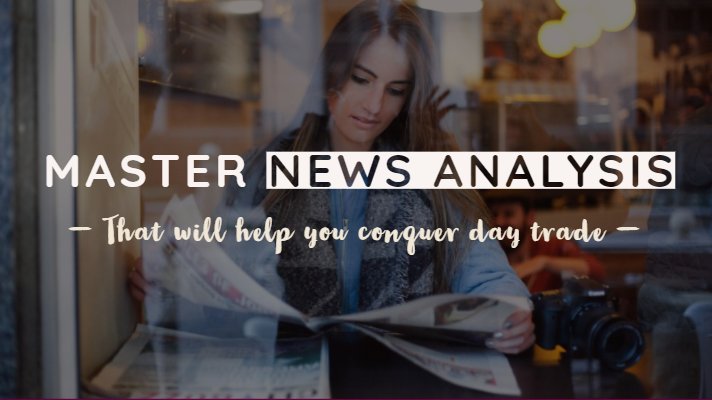 Master news analysis – That will help you conquer day trade