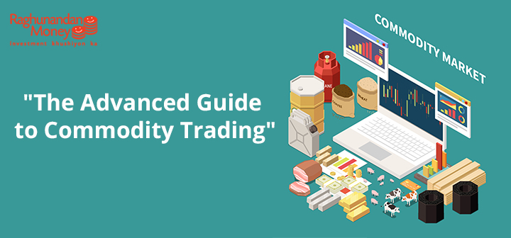 The Advanced Guide to start Commodity Trading