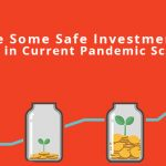 What Are Some Safe Investment Instruments in Current Pandemic Scenario